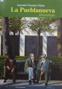 Antonio Fuentes recoge en un libro todas sus añoranzas hacia La Pueblanueva