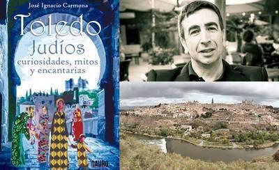 El nuevo libro de Jóse Ignacio Carmona, una visión diferente de Toledo